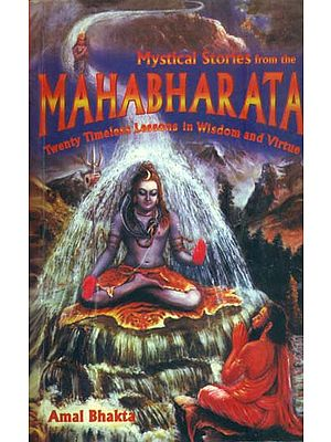 Mystical Stories from the Mahabharata (Twenty Timeless Lessons in Wisdom and Virtue)