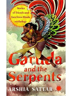Garuda and The Serpents (Stories of Friends and Foes from Hindu Mythology)