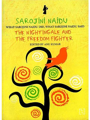 Sarojini Naidu (The Nightingale and The Freedom Fighter)
