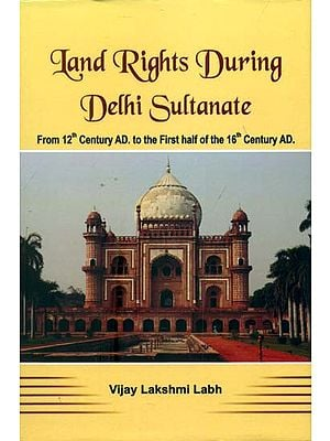 Land Rights During Delhi Sultanate (From 12th Century AD. to The First Half of The 16th Century AD.)