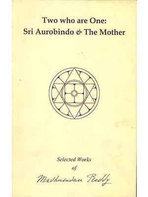 Two Who are One: Sri Aurobindo and The Mother