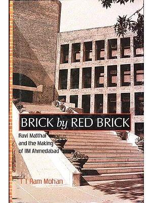 Brick by Red Brick (Ravi Mitthai and The Making of IIM Ahmedabad)