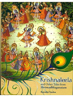 Krishna Leela and Other Tales from Srimad Bhagavatam (As Told by Rishi Shukadeva to King Parikshit on The Banks of The Ganga)