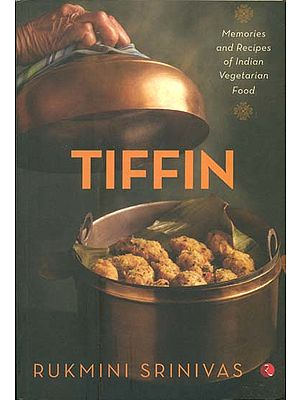 Tiffin (Memories and Recipes of Indian Vegetarian Food)