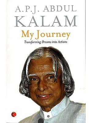 A. P. J. Abdul Kalam - MY Journey (Transforming Dreams into Actions)