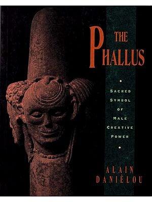 The Phallus (Sacred Symbol of Male Creative Power)