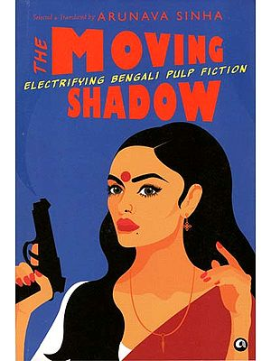 The Moving Shadow -Electrifying Bengali Pulp Fiction