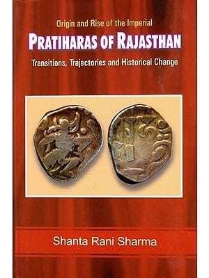 Pratiharas of Rajasthan - Transition, Trajectories and Historical Change (Origin and Rise of the Imperial)