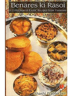 Benares ki Rasoi (A Collection of Exotic Recipes from Varanasi)