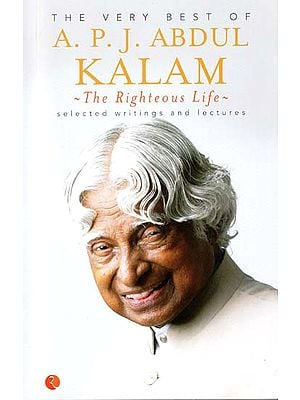 The Very Best of A.P.J Abdul Kalam - The Righteous Life (Selected Writings and Lectures)