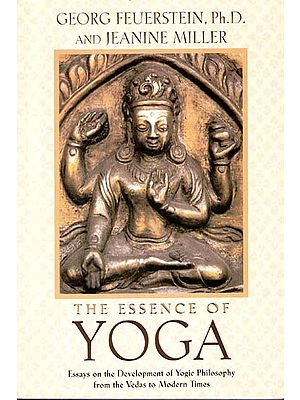The Essence of Yoga (Essays on The Development of Yogic Philosophy from The Vedas to Modern Times)