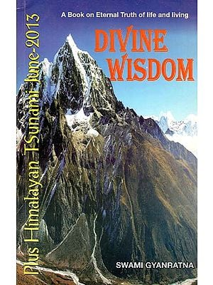 Divine Wisdom - A Book on Eternal Truth of Life and Living