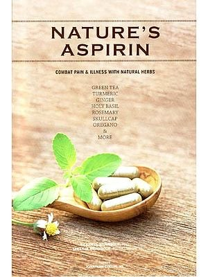 Nature's Aspirin (Combat Pain and Illness With Natural Herbs)