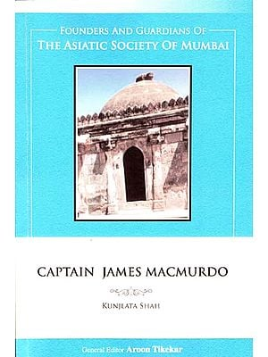 Captain James Macmurdo (Founders and Guardians of The Asiatic Society of Mumbai)