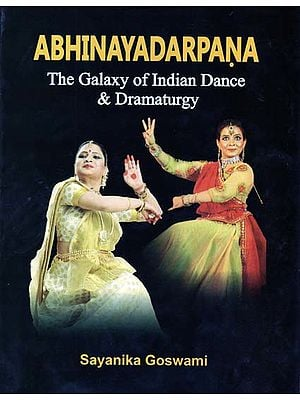 Abhinaya Darpana - The Galaxy of Indian Dance and Dramaturgy
