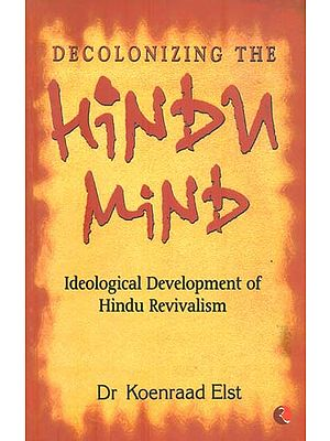 Decolonizing The Hindu Mind (Ideological Development of Hindu Revivalism)