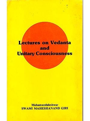 Lectures on Vedanta and Unitary Consciousness (An Old and Rare Book)