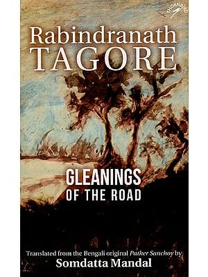 Rabindranath Tagore - Gleanings of The Road