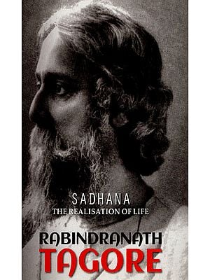 Sadhana - The Realisation of Life Rabindranath Tagore