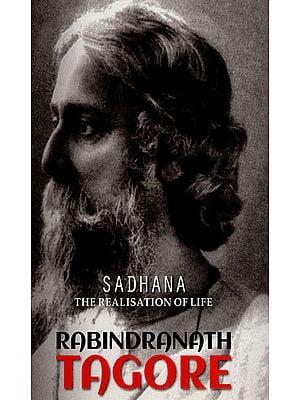 Sadhana - The Realisation of Life Rabindranath Tagore