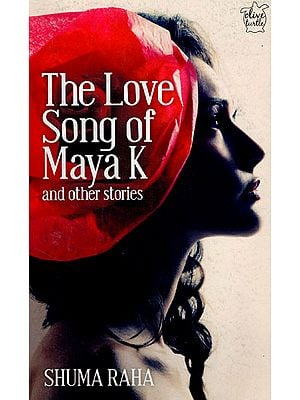 The Love Song of Maya K and Other Stories