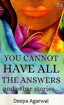 You Cannot Have All The Answer and Other Stories