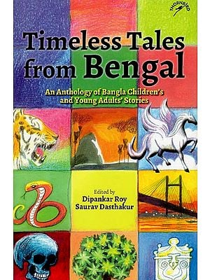Timeless Tales from Bengal (An Anthology of Bangla Children's and Young Adults' Stories)