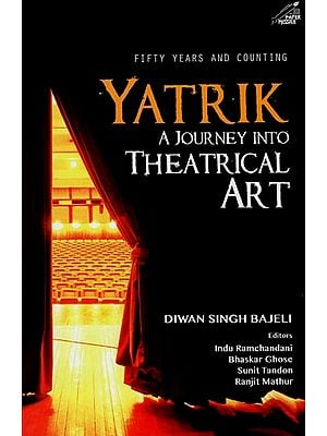 Yatrik - A Journey into Theatrical Art (Fifty Years and Counting)