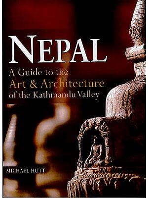 Nepal - A Guide to The Art & Architecture of The Kathmandu Valley