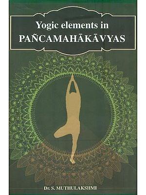 Yogic Elements in Pancamahakavyas