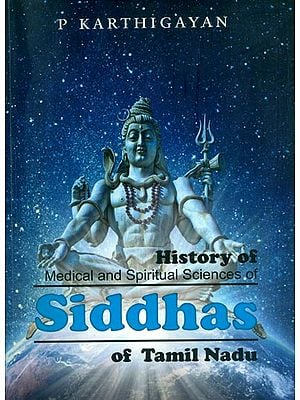 History of Medical and Spiritual Sciences of Siddhas of Tamil Nadu