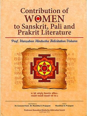 Contribution of Women to Sanskrit, Pali and Prakrit Literature (Professor Hansaben Hindocha Felicitation Volume)