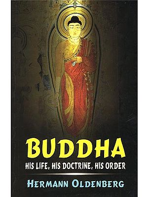 Buddha: His Life, His Doctrine, His Order