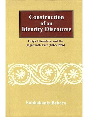 Construction of an Identity Discourse Oriya Literature and the Jagannath Cult, 1866-1936
