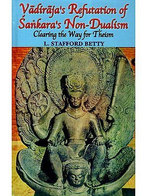 Vadiraja's Refutation of Sankara's (Shankaracharya's) Non-Dualism Clearing the Way for Theism
