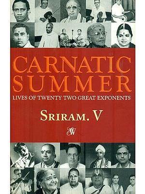 Carnatic Summer: Lives of Twenty Great Exponents