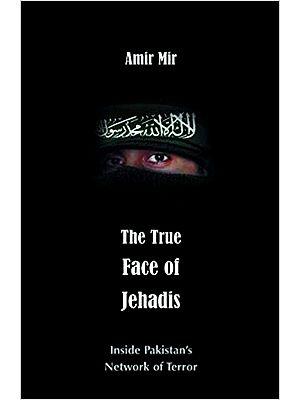 The True Face Of Jehadis: Inside Pakistan's Network Of Terror