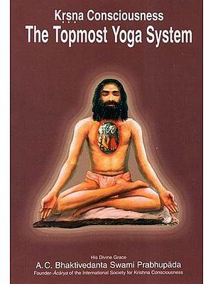 Krsna (Krishna) Consciousness The Topmost Yoga System