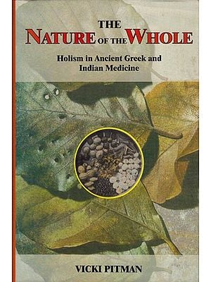 The Nature of the Whole Holism in Ancient Greek and Indian Medicine