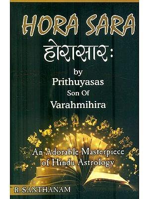 Hora Sara by Prithuyasas son of Varahamihira (An Adorable Masterpiece of Hindu Astrology): Sanskrit Text, Translation and Notes