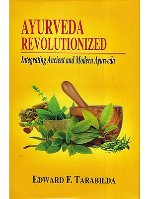 Ayurveda Revolutionized (Integrating Ancient and Modern Ayurveda)