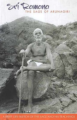 Sri Ramana : The Sage of Arunagiri (A Brief Life-Sketch of The Sage and His Teachings)