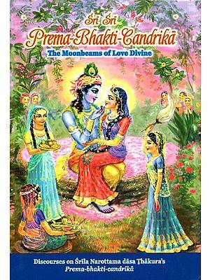 Sri Sri Prema Bhakti Candrika (The Moonbeams of Love Divine)