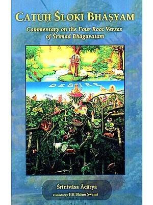 Catuh Sloki Bhasyam (Commentary on the Four Root Verses of Srimad Bhagavatam)