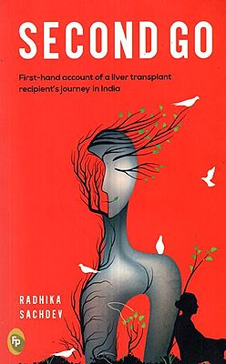 Second Go - First- Hand Account of a Liver Transplant Recipient Journey in India