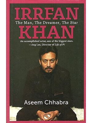 Irrfan Khan- The Man, The Dreamer, The Star