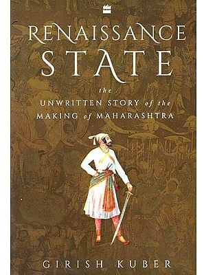 Renaissance State-The  Unwritten Story of The Making of Maharashtra