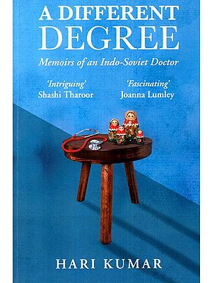 A Different Degree- Memoirs of an Indo- Soviet Doctor