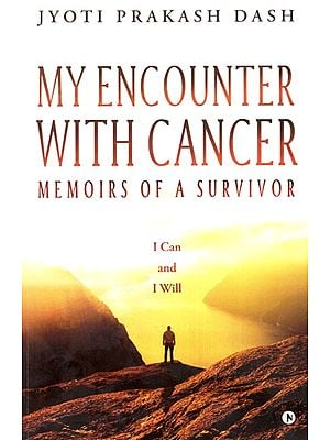 My Encounter With Cancer- Memoirs of A Survivor (I Can and I Will)