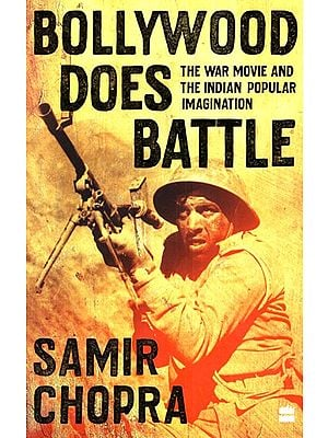 Bollywood Does Battle (The War Movie and The Indian Popular Imagination)